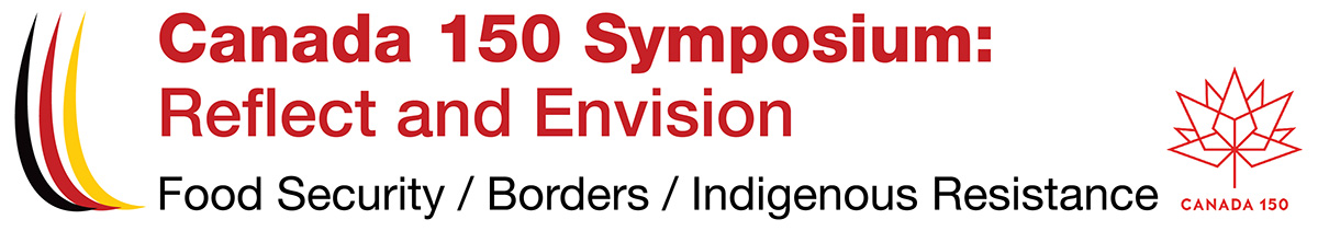Canada 150 Symposium: Reflect and Envision Food Security/Borders/Indigenous Resistance